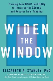 Widen the Window : Training your brain and body to thrive during stress and recover from trauma, Paperback / softback Book