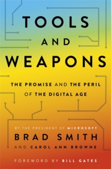 Tools and Weapons : The first book by Microsoft CLO Brad Smith, exploring the biggest questions facing humanity about tech, Hardback Book