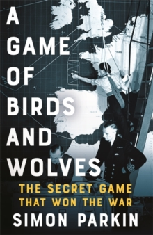 A Game of Birds and Wolves : The Secret Game that Won the War, Hardback Book