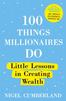 100 Things Millionaires Do : Little lessons in creating wealth, Paperback / softback Book