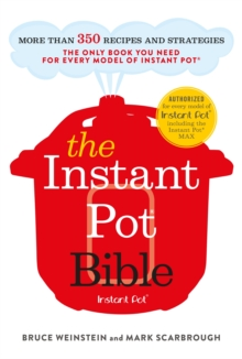 The Instant Pot Bible : The only book you need for every model of instant pot   with more than 350 recipes, EPUB eBook