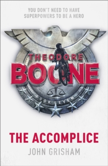 Theodore Boone: The Accomplice : Theodore Boone 7, EPUB eBook