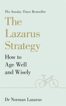 The Lazarus Strategy : How to Age Well and Wisely, Paperback / softback Book