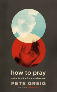 How to Pray : A Simple Guide for Normal People, EPUB eBook