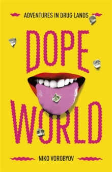 Dopeworld : Adventures in Drug Lands, Hardback Book