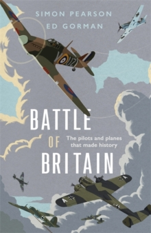 Battle of Britain : The pilots and planes that made history, Hardback Book