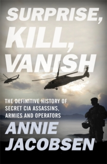 Surprise, Kill, Vanish : The Definitive History of Secret CIA Assassins, Armies and Operators, Hardback Book