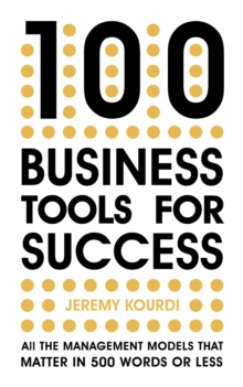 100 Business Tools For Success : All the management models that matter in 500 words or less, Paperback / softback Book