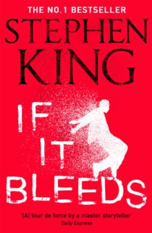 If It Bleeds : The No. 1 bestseller featuring a stand-alone sequel to THE OUTSIDER, plus three irresistible novellas, Paperback / softback Book