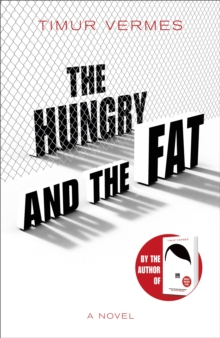 The Hungry and the Fat : A bold new satire by the author of LOOK WHO'S BACK, Hardback Book