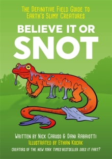 Believe It or Snot : The Definitive Field Guide to Earth's Slimy Creatures, Hardback Book