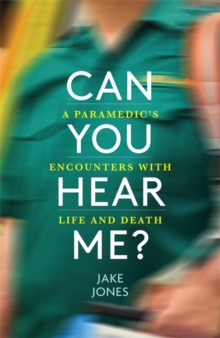 Can You Hear Me? : A Paramedic's Encounters with Life and Death, Hardback Book