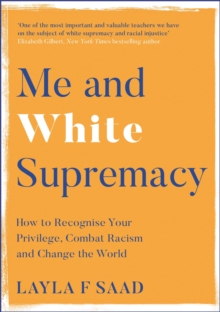 Me and White Supremacy : How to Recognise Your Privilege, Combat Racism and Change the World, EPUB eBook