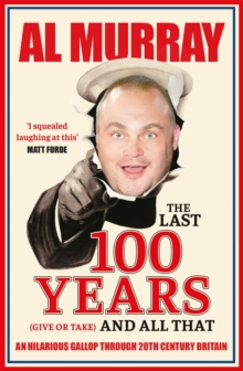 The Last 100 Years (give or take) and All That : A hilarious gallop through 20th-century history, EPUB eBook