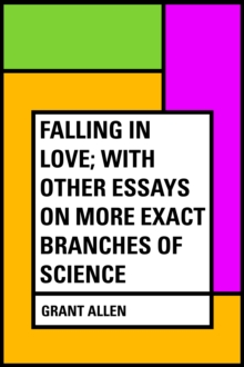 Falling in Love; With Other Essays on More Exact Branches of Science, EPUB eBook