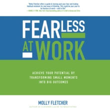 Fearless at Work : Achieve Your Potential by Transforming Small Moments into Big Outcomes, eAudiobook MP3 eaudioBook