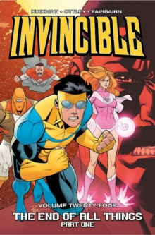 Invincible Volume 24: The End of All Things, Part 1, Paperback / softback Book