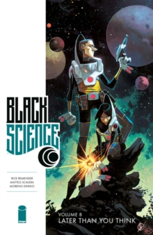 Black Science Volume 8: Later Than You Think, Paperback / softback Book