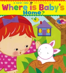 Where Is Baby's Home? : A Karen Katz Lift-the-Flap Book, Board book Book