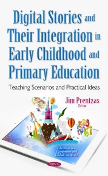 Digital Stories & Their Integration in Early Childhood & Primary Education : Teaching Scenarios & Practical Ideas, Hardback Book
