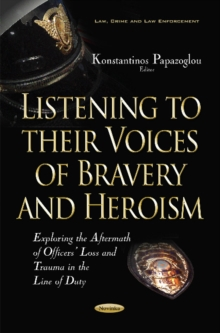 Listening to Their Voices of Bravery & Heroism : Exploring the Aftermath of Officers Loss & Trauma in the Line of Duty, Paperback Book