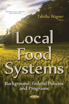 Local Food Systems : Background, Federal Policies & Programs, Paperback Book