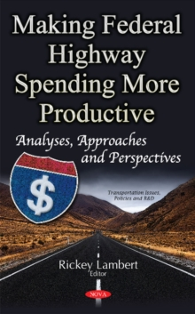 Making Federal Highway Spending More Productive : Analyses, Approaches & Perspectives, Hardback Book