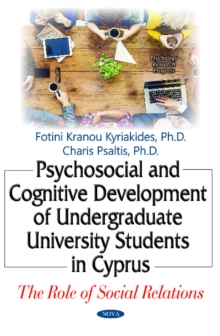 Psychosocial & Cognitive Development of Undergraduate University Students in Cyprus : The Role of Social Relations, Hardback Book