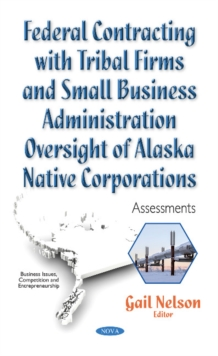 Federal Contracting with Tribal Firms & Small Business Administration Oversight of Alaska Native Corporations : Assessments, Paperback Book