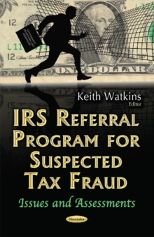 Irs Referral Program for Suspected Tax Fraud : Issues & Assessments, Paperback Book