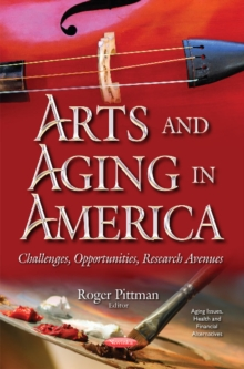 Arts & Aging in America : Challenges, Opportunities, Research Avenues, Paperback Book