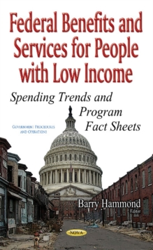 Federal Benefits & Services for People with Low Income : Spending Trends & Program Fact Sheets, Hardback Book