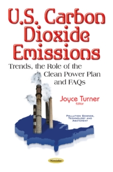 U.S. Carbon Dioxide Emissions : Trends, the Role of the Clean Power Plan & Faqs, Paperback Book