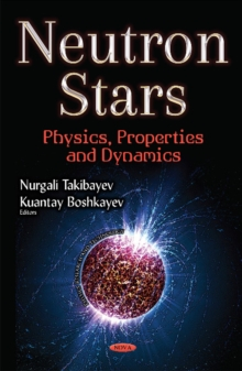 Neutron Stars : Physics, Properties & Dynamics, Hardback Book