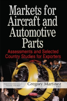 Markets for Aircraft & Automotive Parts : Assessments & Selected Country Studies for Exporters, Paperback / softback Book