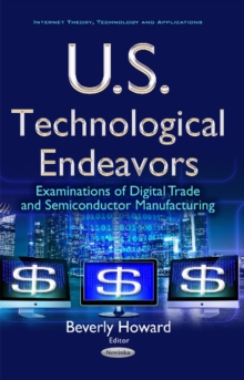 U.S. Technological Endeavors : Examinations of Digital Trade & Semiconductor Manufacturing, Paperback Book