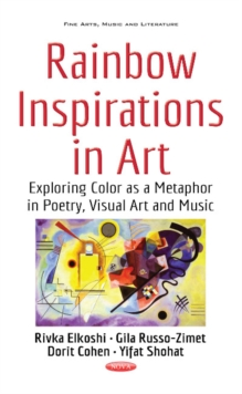 Rainbow Inspirations in Art : Exploring Color as a Metaphor in Poetry, Visual Art & Music, Hardback Book