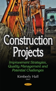Construction Projects : Improvement Strategies, Quality Management & Potential Challenges, Hardback Book