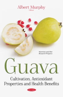 Guava : Cultivation, Antioxidant Properties & Health Benefits, Paperback Book