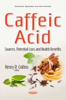 Caffeic Acid : Sources, Potential Uses & Health Benefits, Paperback Book