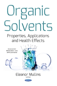 Organic Solvents : Properties, Applications & Health Effects, Paperback Book