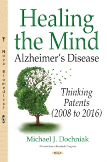Healing the Mind : Alzheimers Disease - Thinking Patents (2008 to 2016), Hardback Book