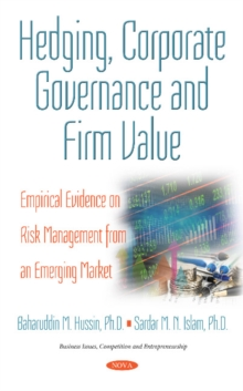 Hedging, Corporate Governance & Firm Value : Empirical Evidence on Risk Management from an Emerging Market, Hardback Book