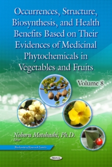 Occurrences, Structure, Biosynthesis &  Health Benefits Based on Their Evidences of Medicinal Phytochemicals in Vegetables & Fruits : Volume 8, Hardback Book