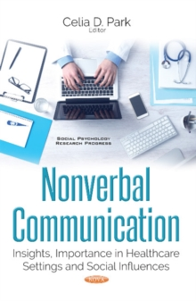Nonverbal Communication : Insights, Importance in Healthcare Settings & Social Influences, Paperback Book
