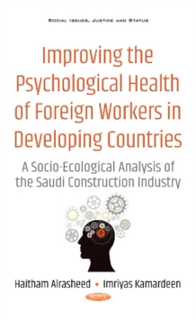 Improving the Psychological Health of Foreign Workers in Developing Countries : A Socio-Ecological Analysis of the Saudi Construction Industry, Hardback Book