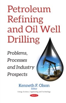 Petroleum Refining & Oil Well Drilling : Problems, Processes & Industry Prospects, Hardback Book