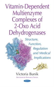 Vitamin-Dependent Multienzyme Complexes of 2-Oxo Acid Dehydrogenases : Structure, Function, Regulation & Medical Implications, Hardback Book