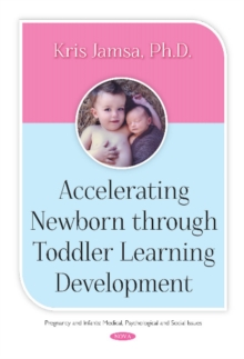 Accelerating Newborn Through Toddler Learning Development, Hardback Book
