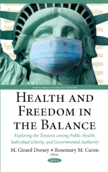 Health & Freedom in the Balance : Exploring the Tensions Among Public Health, Individual Liberty, & Governmental Authority, Hardback Book